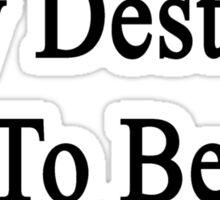 It's My Destiny To Be A Carpenter Sticker