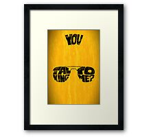You talking to me? - Art print Framed Print
