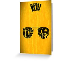 You talking to me? - Art print Greeting Card