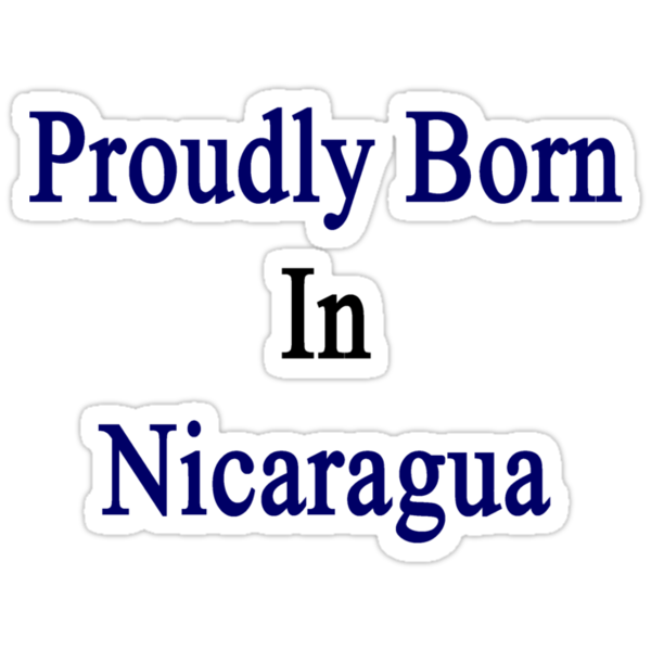 Proudly Born In Nicaragua by supernova23
