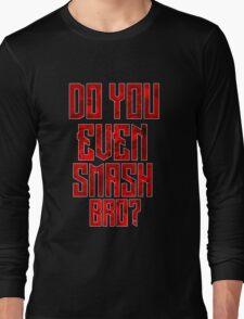 Do You Even Smash Bro Long Sleeve T-Shirt
