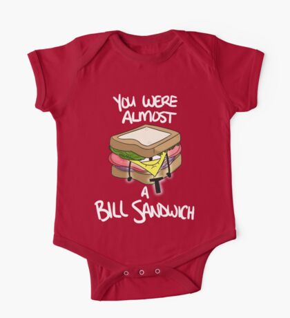 You Were Almost a Bill Sandwich One Piece - Short Sleeve