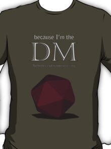 Because I'm the DM T-Shirt