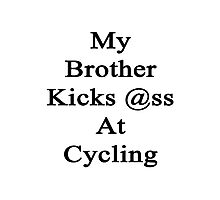 My Brother Kicks Ass At Cycling Photographic Print