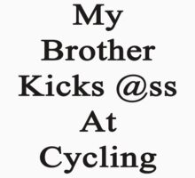 My Brother Kicks Ass At Cycling by supernova23