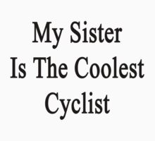 My Sister Is The Coolest Cyclist Baby Tee