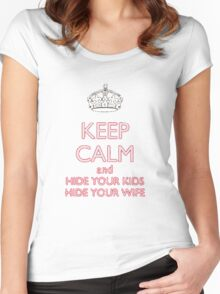 Keep Calm Hide your kids and your wife Women's Fitted Scoop T-Shirt