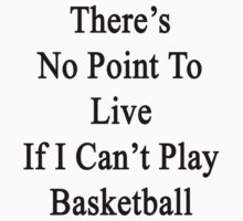 There's No Point To Live If I Can't Play Basketball by supernova23