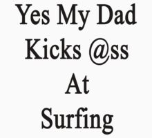 Yes My Dad Kicks Ass At Surfing by supernova23