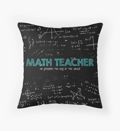 Math Teacher (no problem too big or too small) Throw Pillow