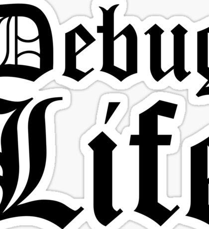 Debug Life - Parody Design for Thug Programmers - Black on White/Light Sticker