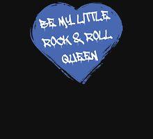 Be My Little Rock & Roll Queen Unisex T-Shirt