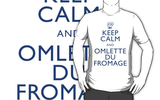 """""""KEEP CALM AND OMLETTE DU FROMAGE"""" by Justin Oberg"""