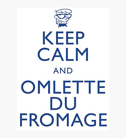 """""""KEEP CALM AND OMLETTE DU FROMAGE"""" Photographic Print"""