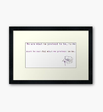 Be careful what you pretend to be Framed Print