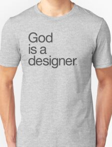 God Is a Designer.  Unisex T-Shirt