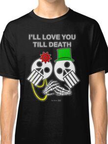 I'll love you 'till death (Limited Edition) Classic T-Shirt