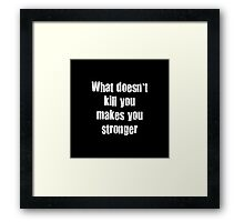 Text message white what doesn't kill you makes you stronger Framed Print