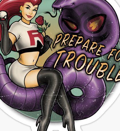 Prepare for TROUBLE! Sticker