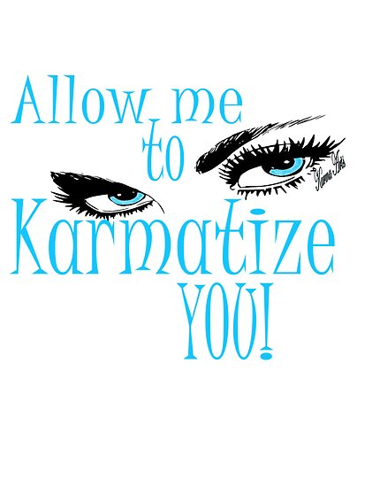 ALLOW ME TO KARMATIZE YOU by Karma Arts UK Ltd