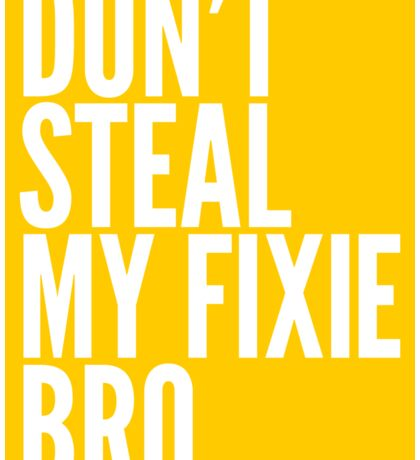 Don't Steal My Fixie Bro Sticker