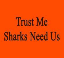 Trust Me Sharks Need Us Kids Tee