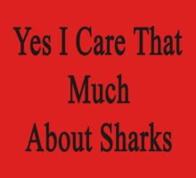 Yes I Care That Much About Sharks Baby Tee