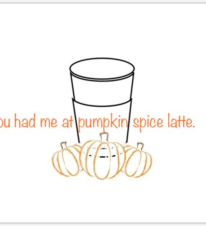 You Had Me At Pumpkin Spice Latte Sticker
