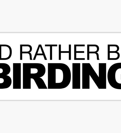I'd rather be Birding Sticker