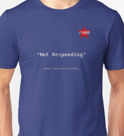 I.T HERO - Not Responding... Unisex T-Shirt