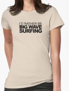 I'd rather be Big Wave Surfing Womens Fitted T-Shirt
