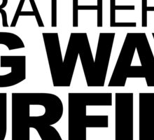 I'd rather be Big Wave Surfing Sticker