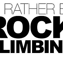 I'd rather be Rock Climbing by LudlumDesign