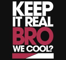Keep It Real Bro, We Cool? by DropBass
