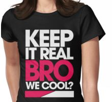 Keep It Real Bro, We Cool? Womens Fitted T-Shirt