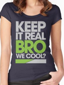 Keep It Real Bro, We Cool? (green) Women's Fitted Scoop T-Shirt