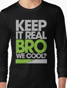 Keep It Real Bro, We Cool? (green) Long Sleeve T-Shirt