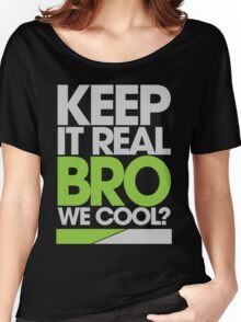 Keep It Real Bro, We Cool? (green) Women's Relaxed Fit T-Shirt