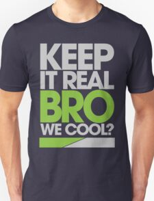 Keep It Real Bro, We Cool? (green) Unisex T-Shirt