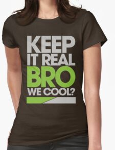 Keep It Real Bro, We Cool? (green) Womens Fitted T-Shirt