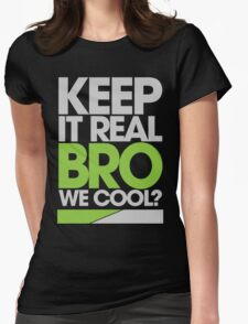 Keep It Real Bro, We Cool? (green) T-Shirt