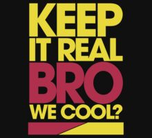 Keep It Real Bro, We Cool? (yellow) by DropBass