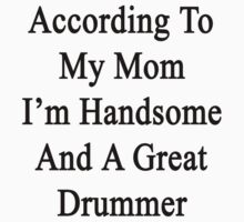 According To My Mom I'm Handsome And A Great Drummer  by supernova23