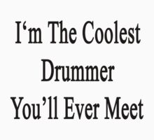 I'm The Coolest Drummer You'll Ever Meet  One Piece - Short Sleeve