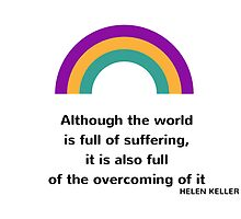 Although the world is full of suffering, it is also full of the overcoming of it by IdeasForArtists
