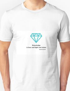 Knowledge is love and light and vision T-Shirt