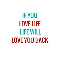 If you love life, life will love you back Photographic Print