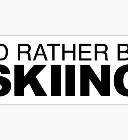 Id rather be Skiing Sticker
