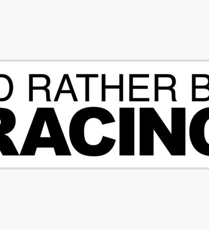 I'd rather be Racing Sticker
