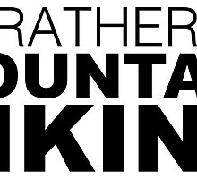 I'd rather be MOUNTAIN BIKING by LudlumDesign